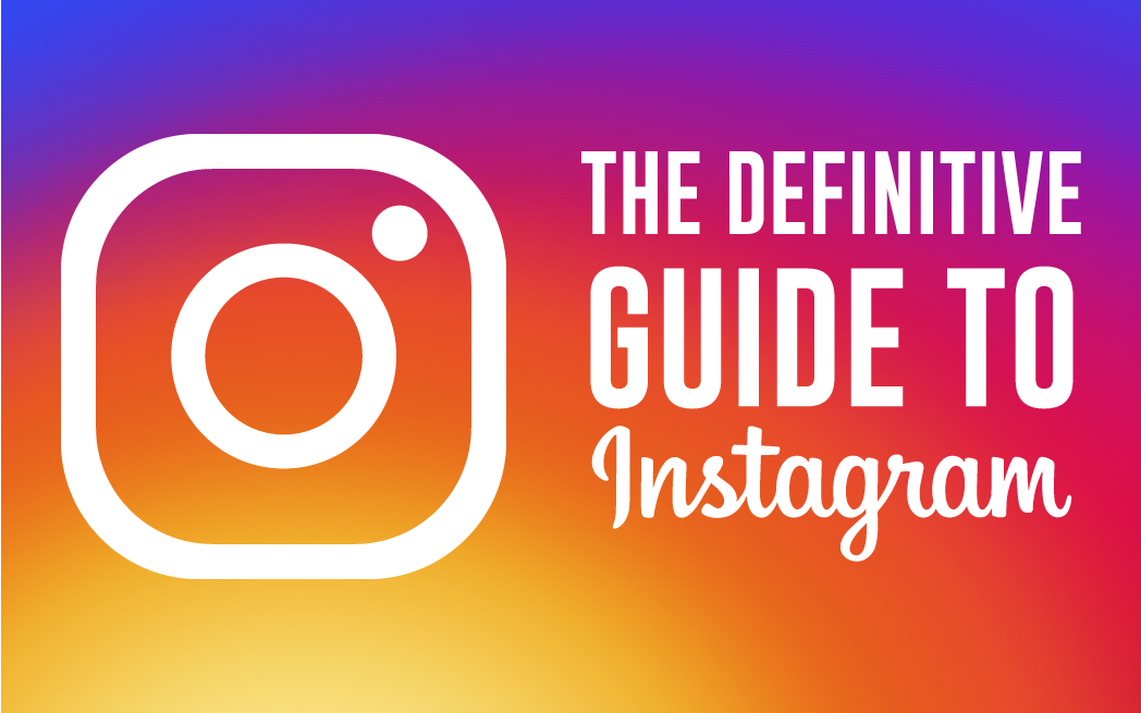 The Definitive Guide to Instagram