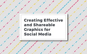 Creating Effective and Shareable Graphics for Social Media