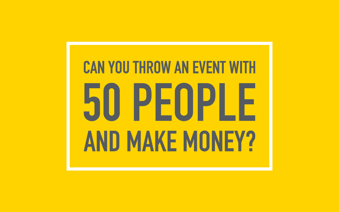 Can you throw an event with 50 people and make money?