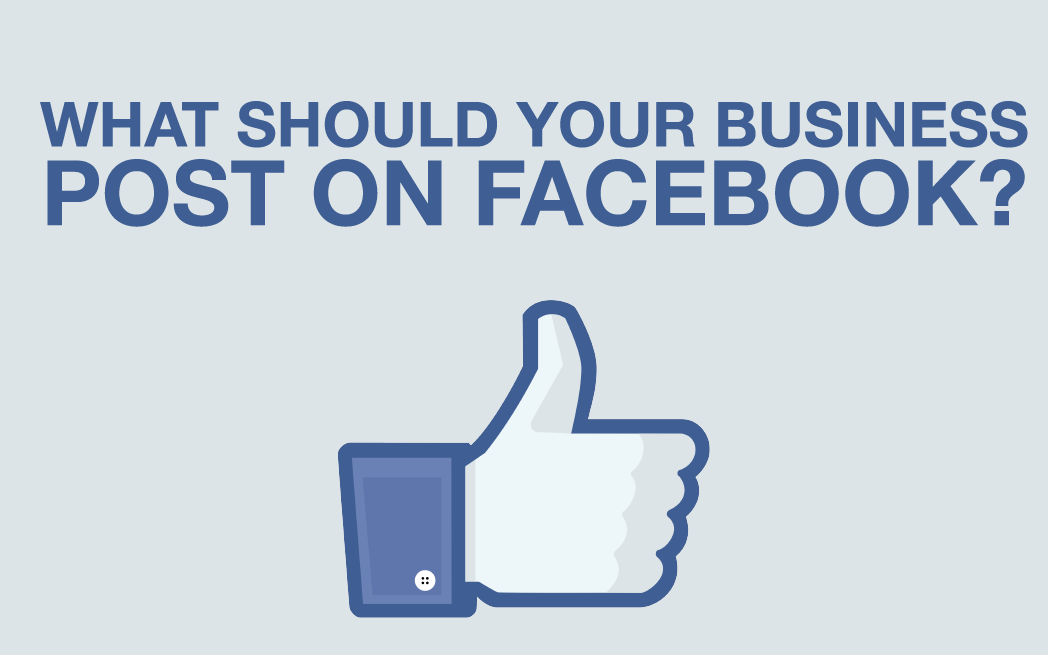 What Your Business Should Post on Facebook