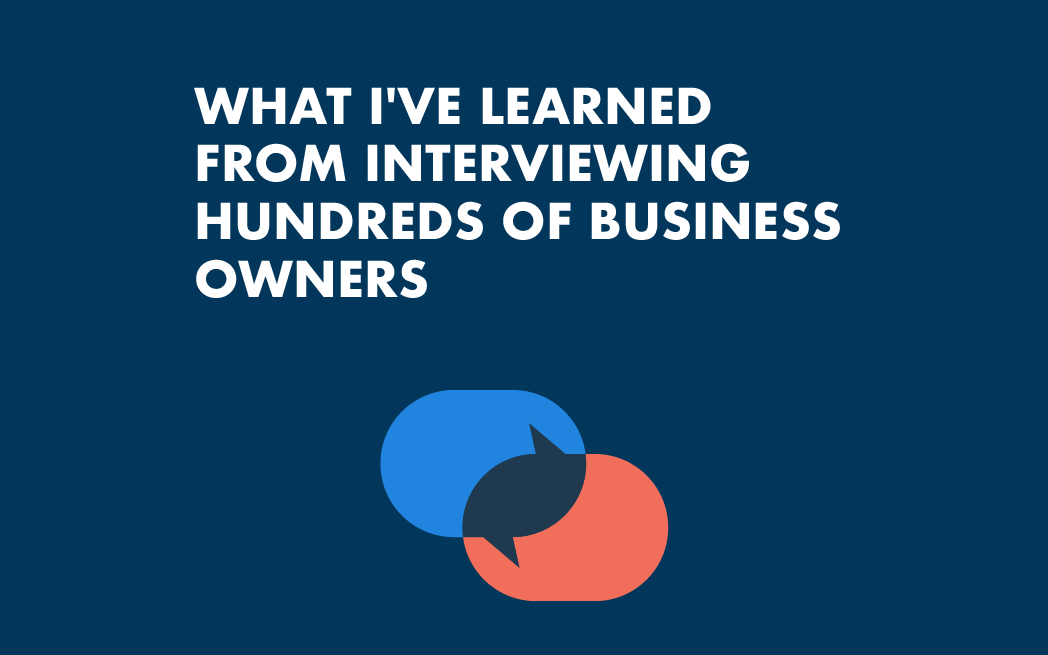 What I've learned from interviewing hundreds of business owners