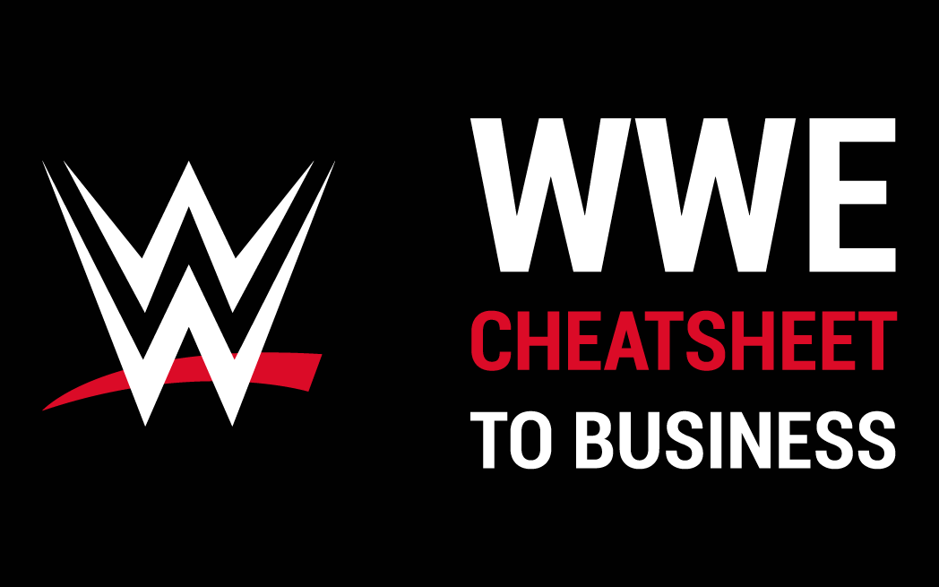 WWE Cheatsheet to Business