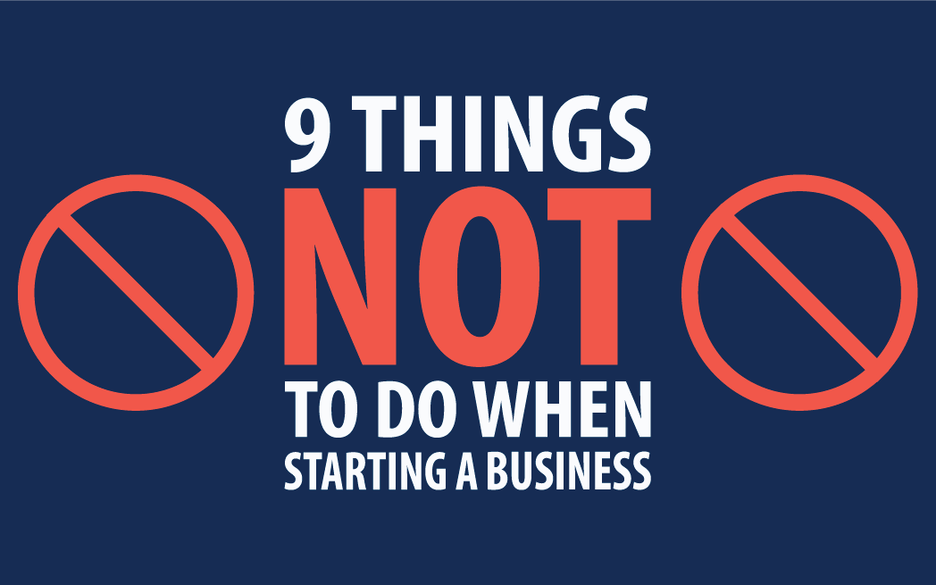9 Things Not To Do When Starting a Business: