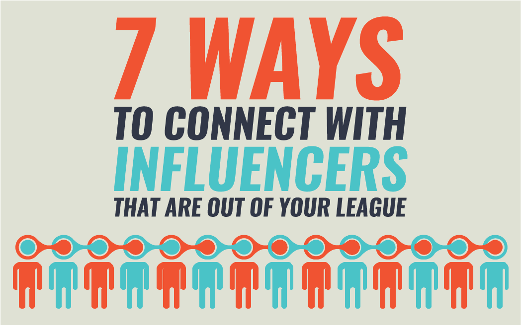 7 Ways to Connect With Influencers That Are Out of Your League