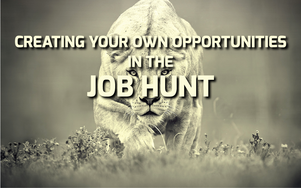 Creating Your Own Opportunities in the Job Hunt